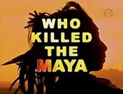 Кто погубил Майя / Who Killed The Maya